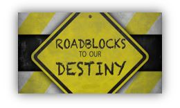 roadblock to our destiny