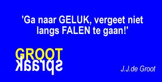 Grootspraak J.J.de Groot - Ga naar GELUK